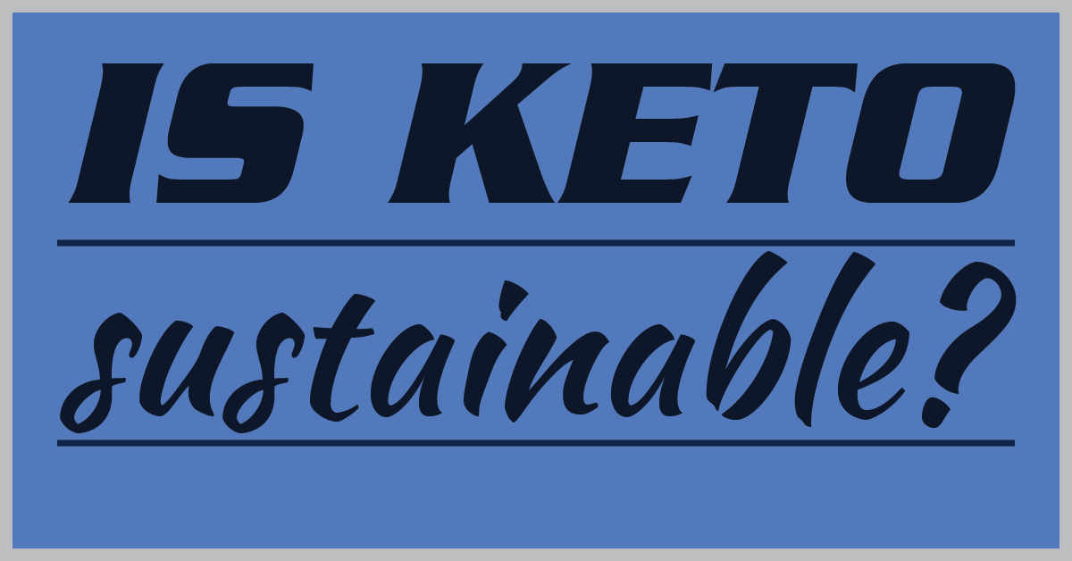 Is The Keto Diet Sustainable - Diet Plan